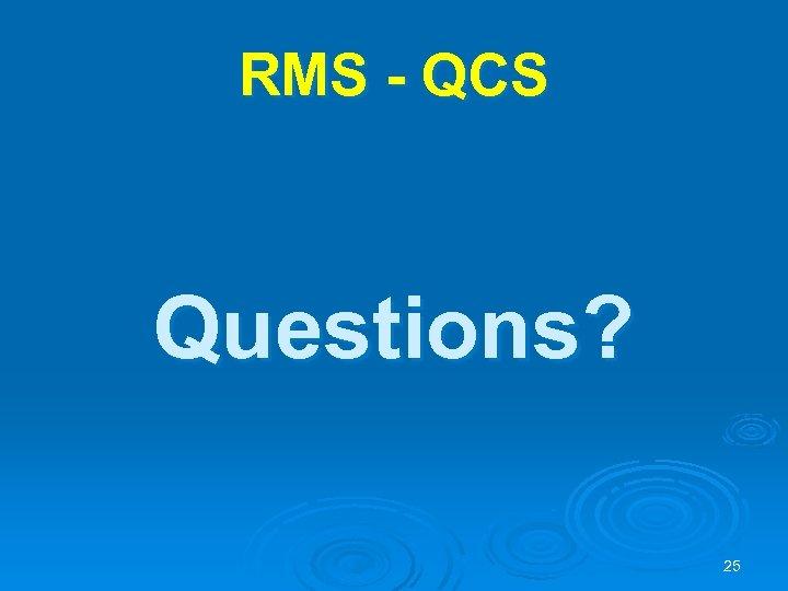 RMS - QCS Questions? 25