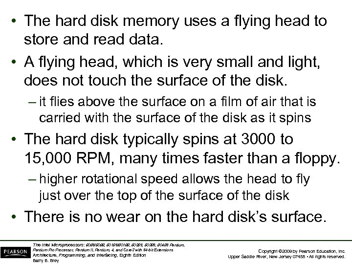 • The hard disk memory uses a flying head to store and read