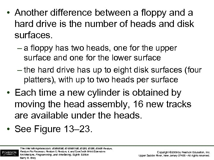 • Another difference between a floppy and a hard drive is the number