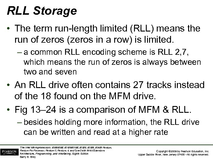 RLL Storage • The term run-length limited (RLL) means the run of zeros (zeros