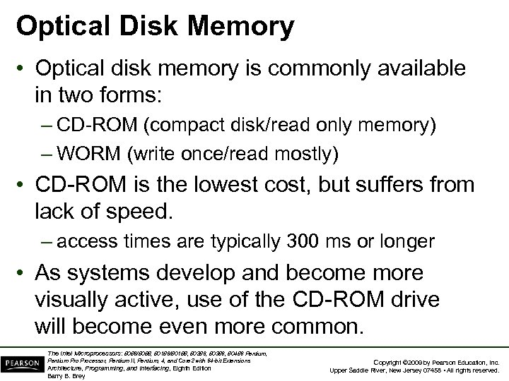 Optical Disk Memory • Optical disk memory is commonly available in two forms: –