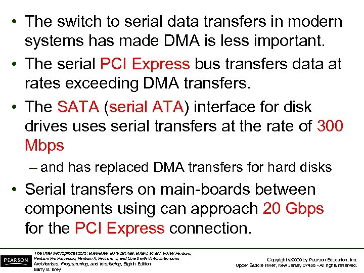 • The switch to serial data transfers in modern systems has made DMA