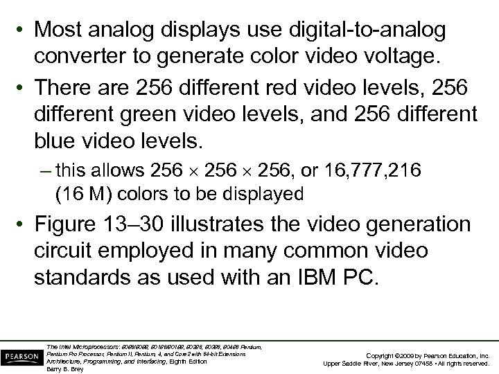 • Most analog displays use digital-to-analog converter to generate color video voltage. •