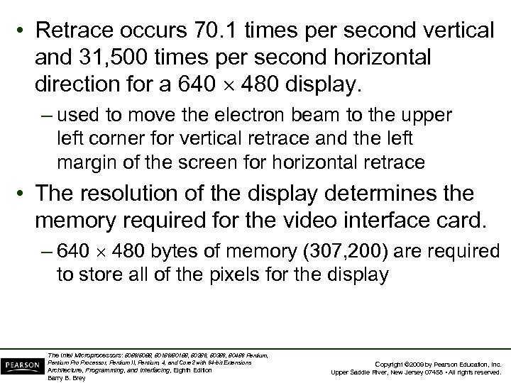 • Retrace occurs 70. 1 times per second vertical and 31, 500 times