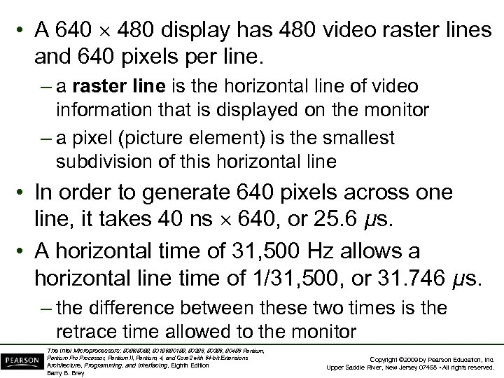 • A 640 480 display has 480 video raster lines and 640 pixels