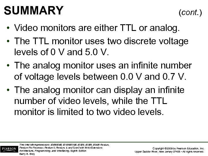 SUMMARY (cont. ) • Video monitors are either TTL or analog. • The TTL