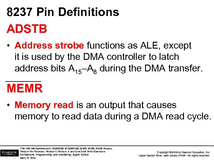 8237 Pin Definitions ADSTB • Address strobe functions as ALE, except it is used
