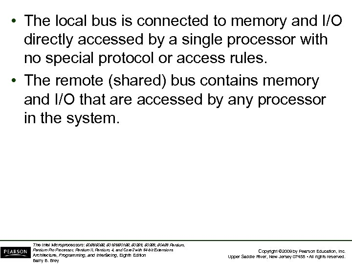 • The local bus is connected to memory and I/O directly accessed by