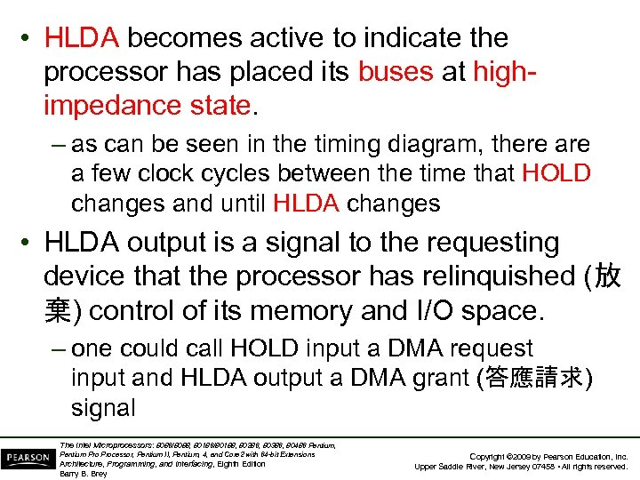 • HLDA becomes active to indicate the processor has placed its buses at