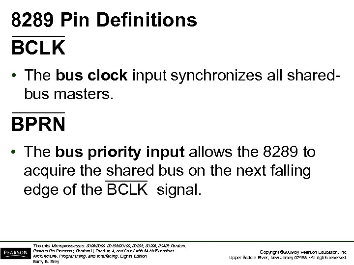 8289 Pin Definitions BCLK • The bus clock input synchronizes all sharedbus masters. BPRN