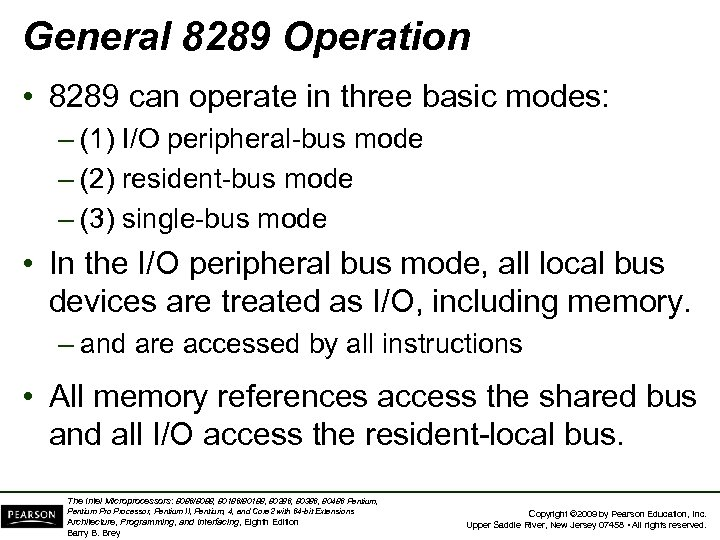 General 8289 Operation • 8289 can operate in three basic modes: – (1) I/O