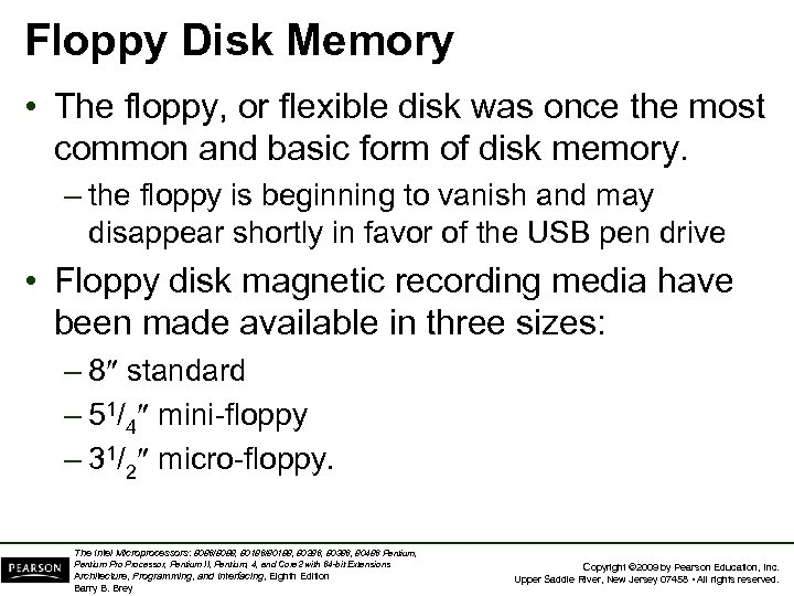 Floppy Disk Memory • The floppy, or flexible disk was once the most common
