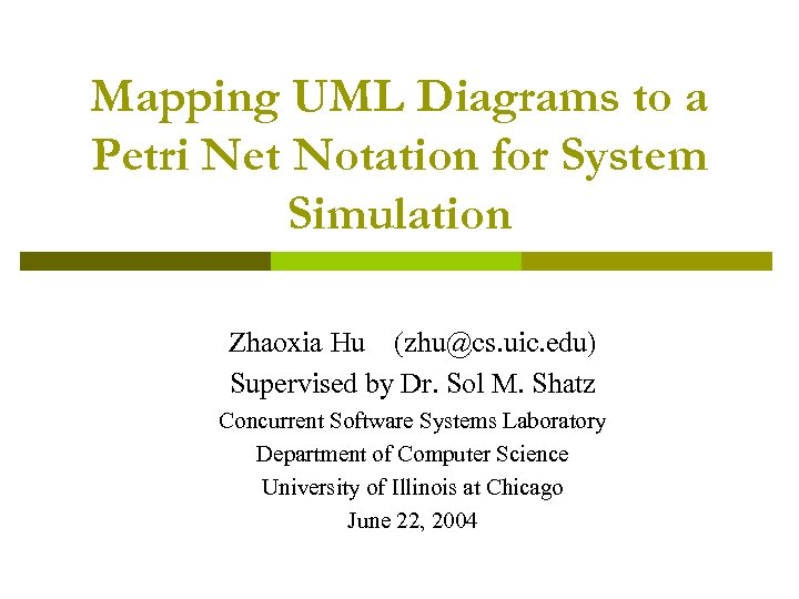 Mapping UML Diagrams to a Petri Net Notation for System Simulation Zhaoxia Hu (zhu@cs.