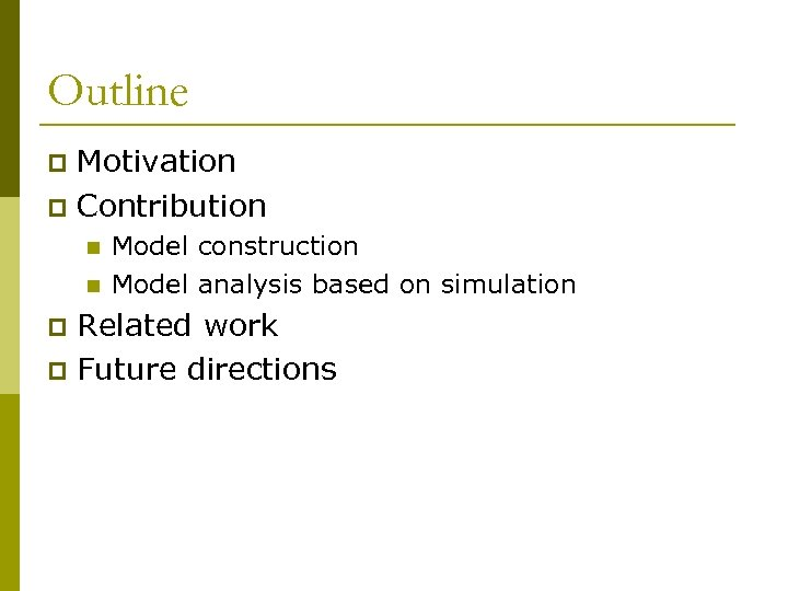 Outline Motivation p Contribution p n n Model construction Model analysis based on simulation