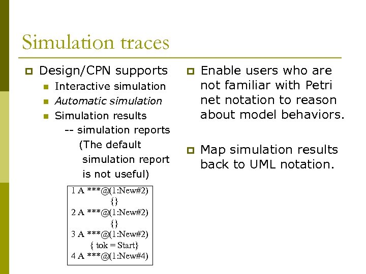Simulation traces p Design/CPN supports n n n Interactive simulation Automatic simulation Simulation results