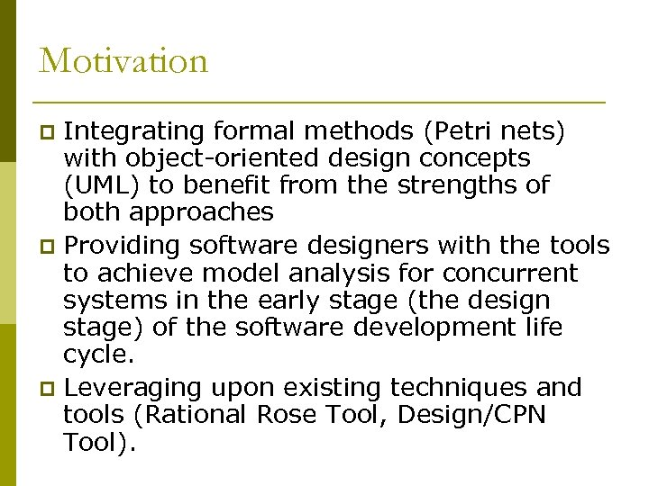 Motivation Integrating formal methods (Petri nets) with object-oriented design concepts (UML) to benefit from