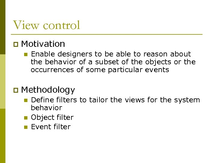 View control p Motivation n p Enable designers to be able to reason about