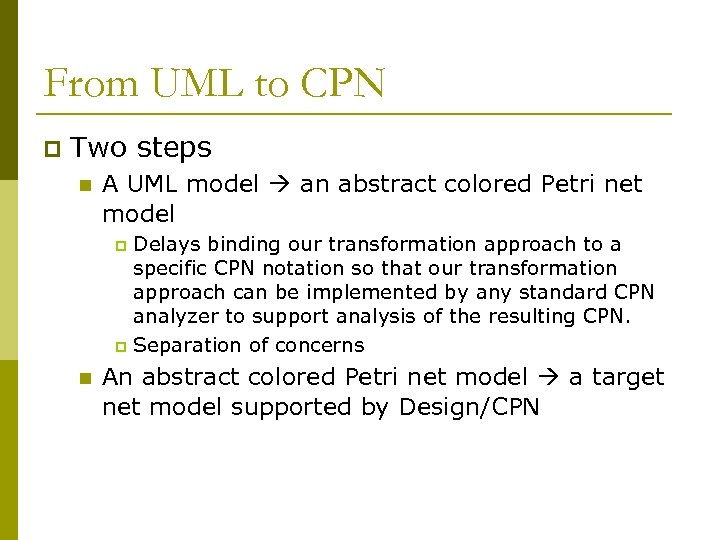 From UML to CPN p Two steps n A UML model an abstract colored