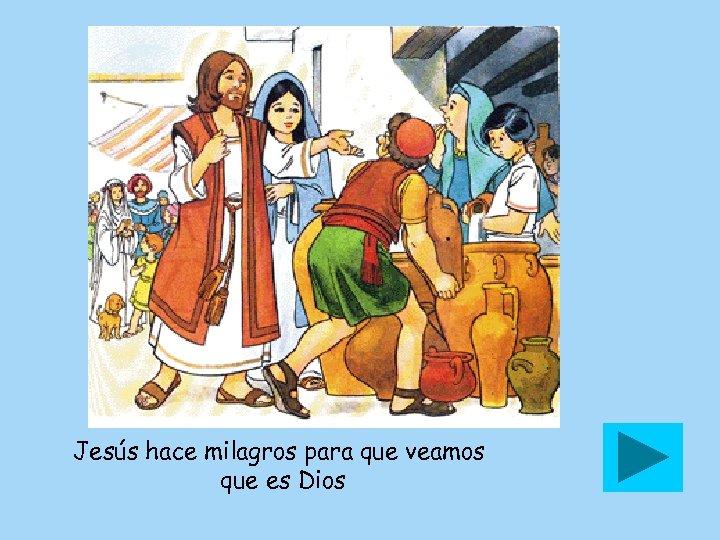 Jesús hace milagros para que veamos que es Dios