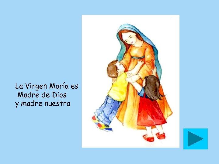 La Virgen María es Madre de Dios y madre nuestra