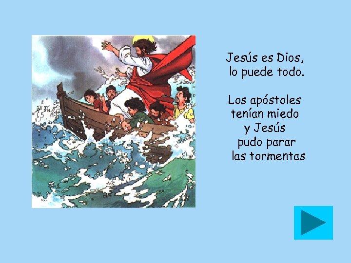 Jesús es Dios, lo puede todo. Los apóstoles tenían miedo y Jesús pudo parar