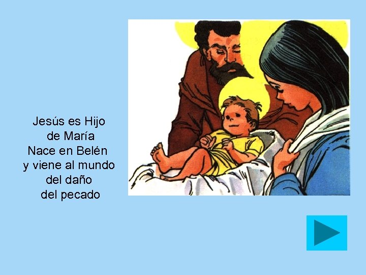 Jesús es Hijo de María Nace en Belén y viene al mundo del daño