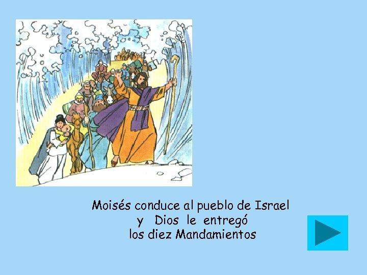 Moisés conduce al pueblo de Israel y Dios le entregó los diez Mandamientos