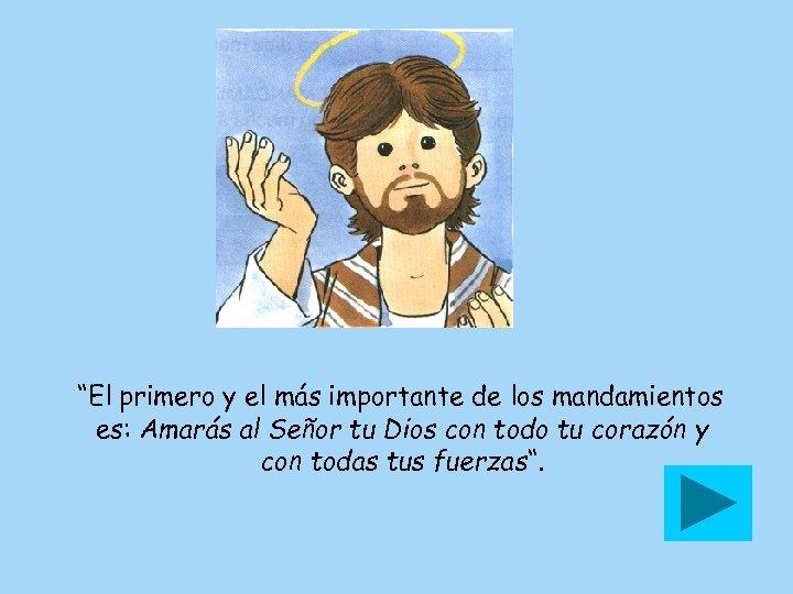 """""""El primero y el más importante de los mandamientos es: Amarás al Señor tu"""
