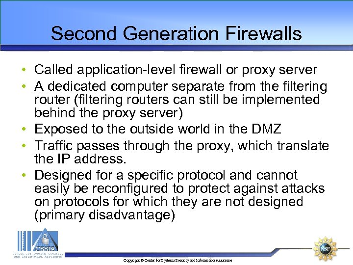 Second Generation Firewalls • Called application-level firewall or proxy server • A dedicated computer