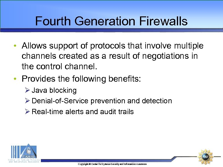 Fourth Generation Firewalls • Allows support of protocols that involve multiple channels created as
