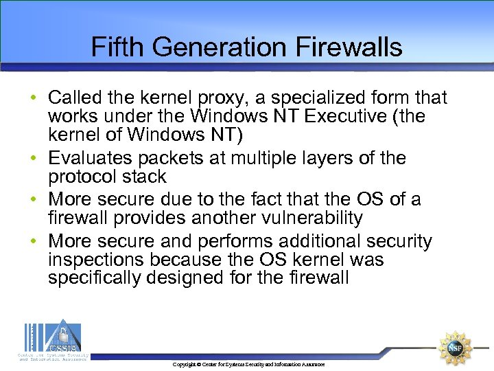 Fifth Generation Firewalls • Called the kernel proxy, a specialized form that works under