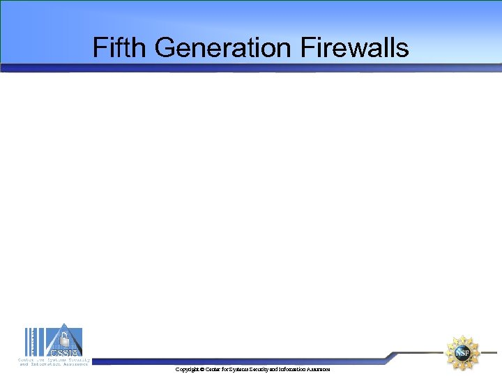 Fifth Generation Firewalls Copyright © Center for Systems Security and Information Assurance