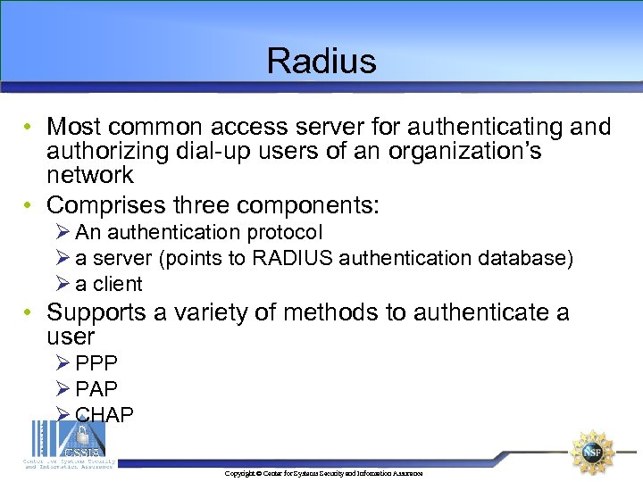 Radius • Most common access server for authenticating and authorizing dial-up users of an
