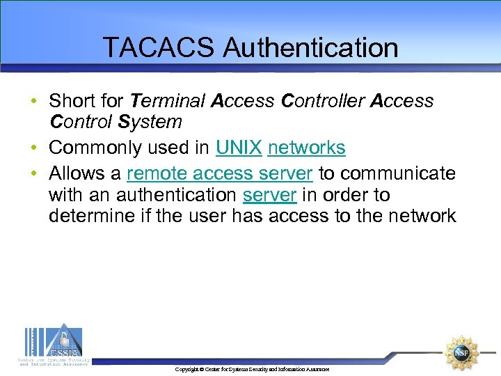 TACACS Authentication • Short for Terminal Access Controller Access Control System • Commonly used