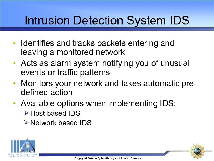 Intrusion Detection System IDS • Identifies and tracks packets entering and leaving a monitored
