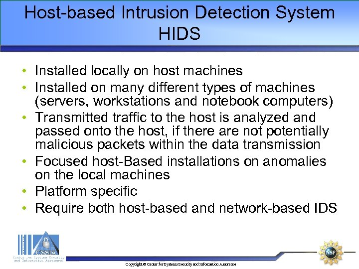 Host-based Intrusion Detection System HIDS • Installed locally on host machines • Installed on