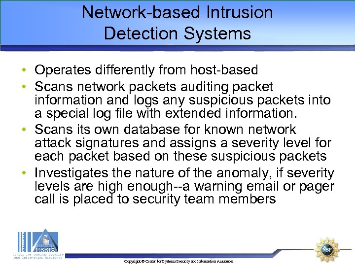 Network-based Intrusion Detection Systems • Operates differently from host-based • Scans network packets auditing
