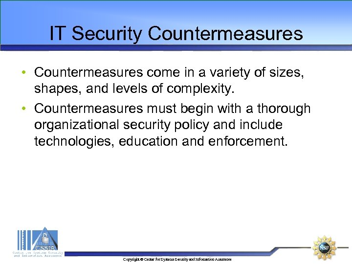 IT Security Countermeasures • Countermeasures come in a variety of sizes, shapes, and levels