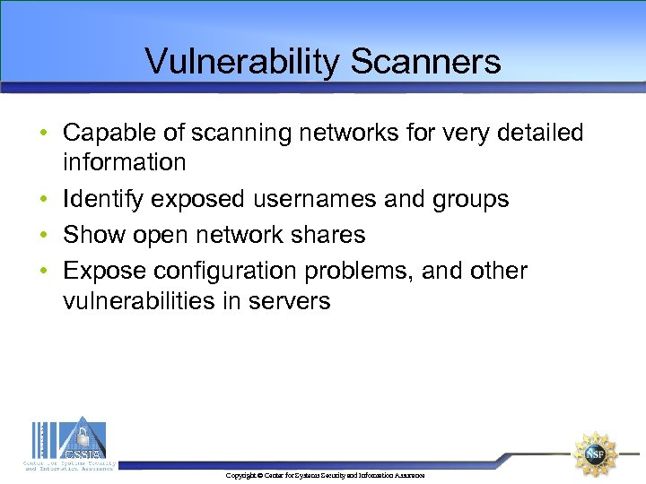 Vulnerability Scanners • Capable of scanning networks for very detailed information • Identify exposed