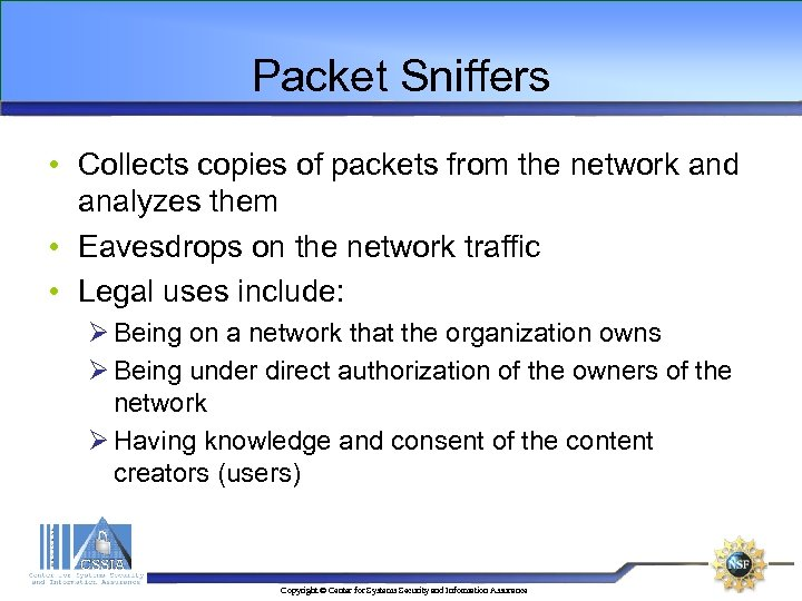 Packet Sniffers • Collects copies of packets from the network and analyzes them •