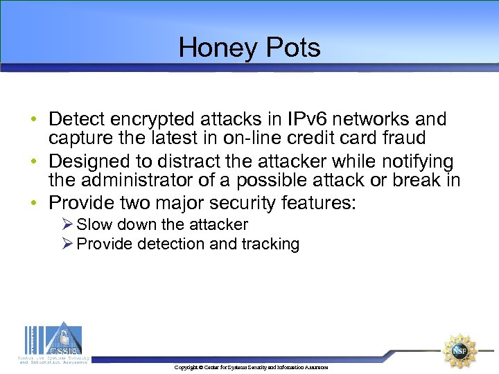 Honey Pots • Detect encrypted attacks in IPv 6 networks and capture the latest