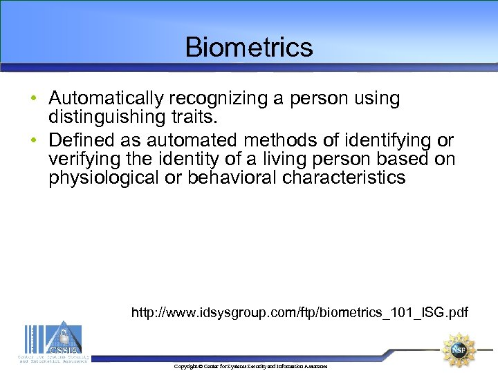 Biometrics • Automatically recognizing a person using distinguishing traits. • Defined as automated methods