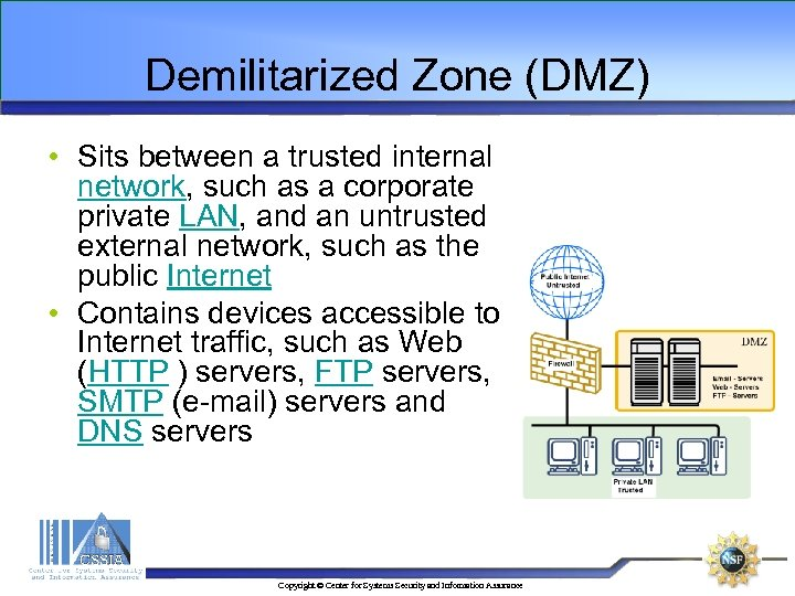 Demilitarized Zone (DMZ) • Sits between a trusted internal network, such as a corporate