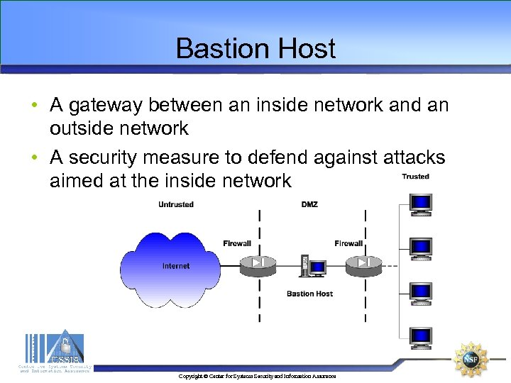 Bastion Host • A gateway between an inside network and an outside network •