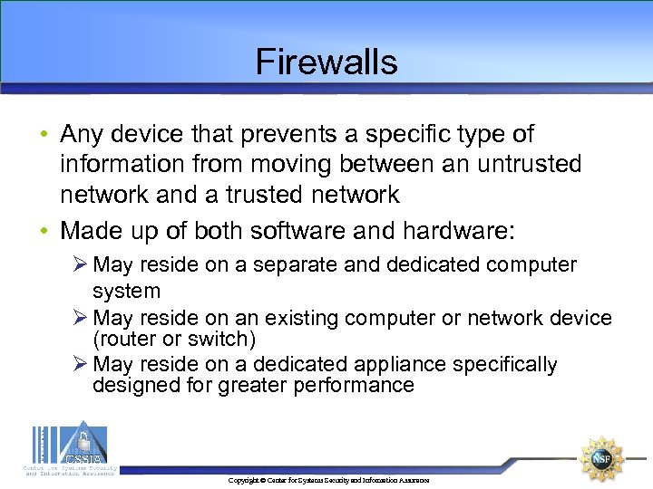 Firewalls • Any device that prevents a specific type of information from moving between