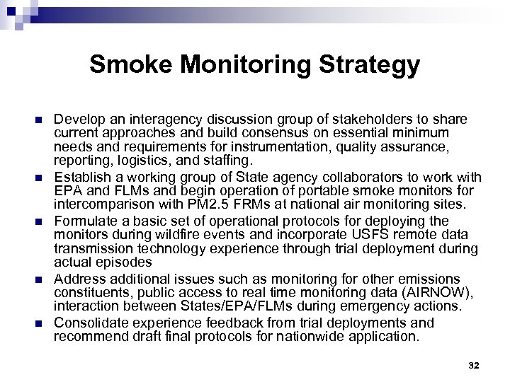 Smoke Monitoring Strategy n n n Develop an interagency discussion group of stakeholders to