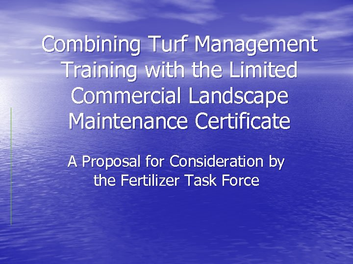 Combining Turf Management Training with the Limited Commercial Landscape Maintenance Certificate A Proposal for