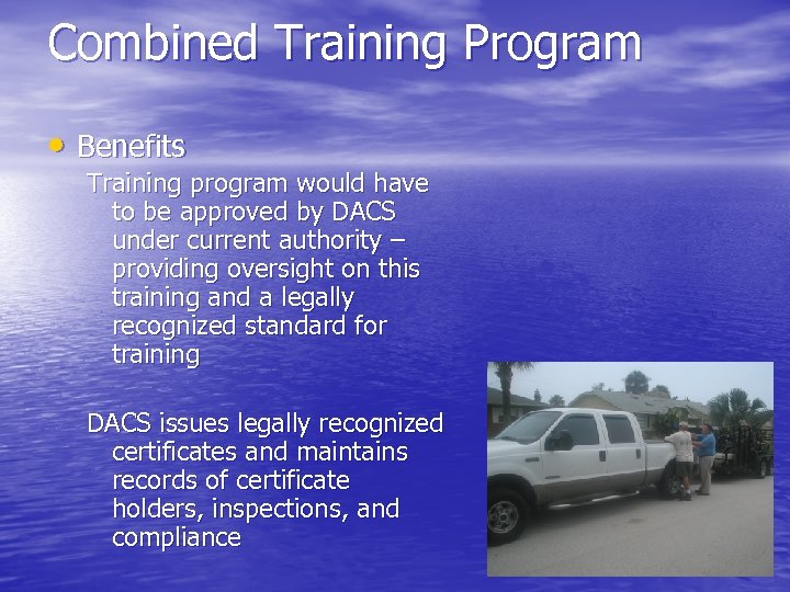 Combined Training Program • Benefits Training program would have to be approved by DACS