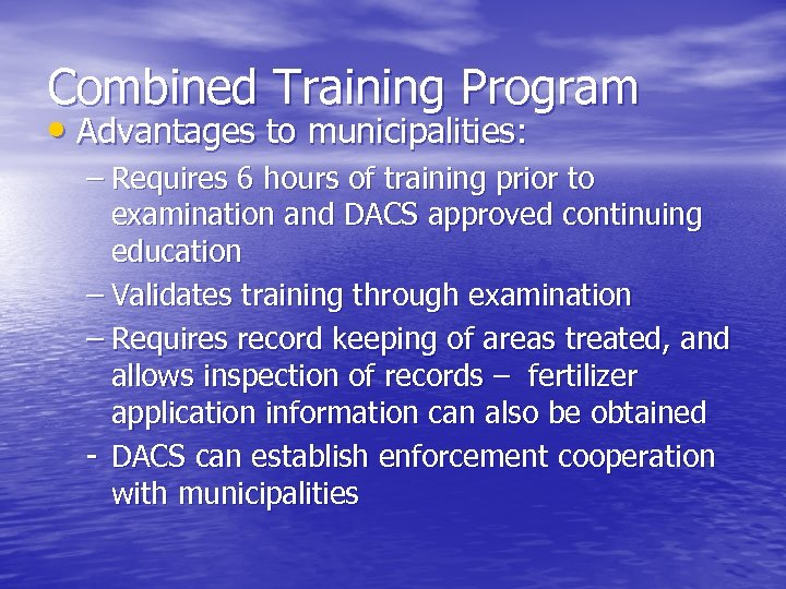 Combined Training Program • Advantages to municipalities: – Requires 6 hours of training prior