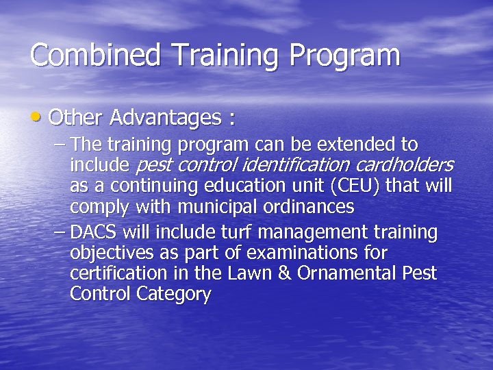 Combined Training Program • Other Advantages : – The training program can be extended